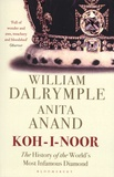 William Dalrymple et Anita Anand - Koh-I-Noor - The History of the World's Most Infamous Diamond.