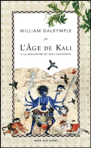 William Dalrymple - L'âge de Kali - A la rencontre du sous-continent.
