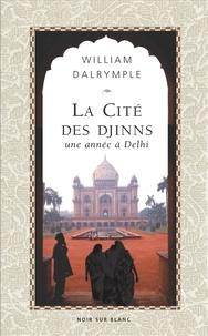 William Dalrymple - La Cité des Djinns - Une année à Delhi.