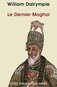 Le Dernier Moghol- La chute d'une dynastie, Delhi, 1857 - William Dalrymple   Showmesound.org