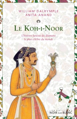 Le Koh-i-Noor. L'histoire funeste du diamant le plus célèbre du monde
