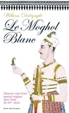 William Dalrymple - Le Moghol blanc.