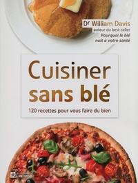 Cuisiner sans blé - 120 recettes pour vous faire du bien.pdf