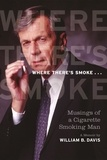 William Davis et Gil Adamson - Where There's Smoke ... - Musings of a Cigarette Smoking Man, A Memoir.