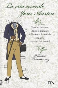 William Deresiewicz - La vita secondo Jane Austen - Cosa ho imparato dai suoi romanzi sull'amore, l'amicizia e le cose davvero importanti.