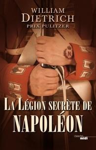William Dietrich - La Légion secrète de Napoléon.