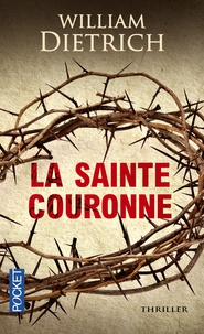 William Dietrich - La Sainte Couronne.