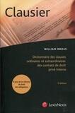 William Dross - Clausier - Dictionnaire des clauses ordinaires et extraordinaires des contrats de droit privé interne.