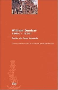William Dunbar - William Dunbar, 1460 ?-1520 ? - Poète de Cour écossais.