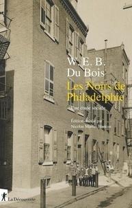 William e. b. d Bois - Les Noirs de Philadelphie - Une étude sociale. Suivi de Enquête spéciale sur les Noirs employés dans le service domestique dans le 7e district.