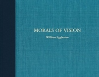 Télécharger des livres gratuitement ipod touch Morals of vision par William Eggleston 9783958293908 RTF MOBI PDB in French