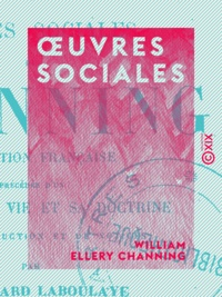 William Ellery Channing et Edouard Laboulaye - Œuvres sociales.