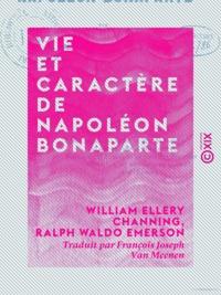 William Ellery Channing et Ralph Waldo Emerson - Vie et caractère de Napoléon Bonaparte.