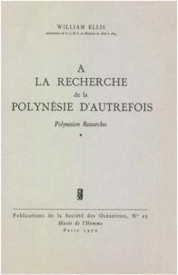 William Ellis - À la recherche de la Polynésie d'autrefois. Volume1 - Polynesian Researches.