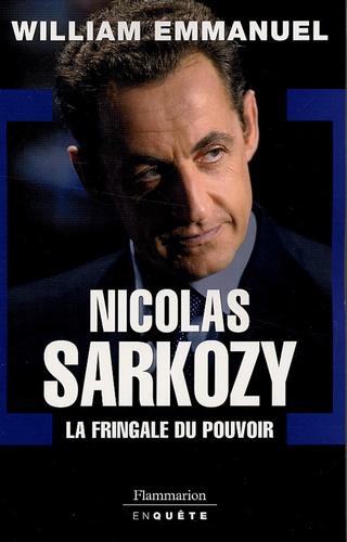 William Emmanuel - Nicolas Sarkozy - La fringale du pouvoir.