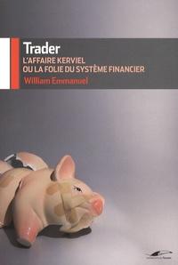 William Emmanuel - Trader - L'affaire Kerviel ou la folie du système financier.