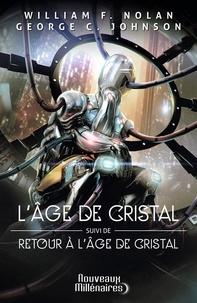 William F. Nolan et George C. Johnson - L'âge de cristal - Suivi de Retour à l'âge de cristal.