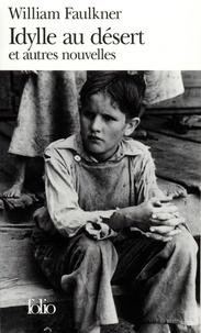 William Faulkner - Idylle au désert - Et autres nouvelles.