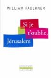 William Faulkner - Si je t'oublie, Jérusalem. - Les palmiers sauvages.