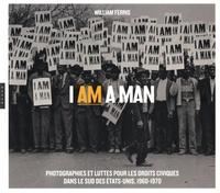 William Ferris - I am a Man - Photographies et luttes pour les droits civiques dans le Sud des Etats-Unis, 1960-1970.