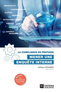 William Feugère - La compliance pratique - Mener une enquête interne.