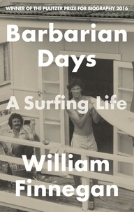 William Finnegan - Barbarian Days - A Surfing Life.