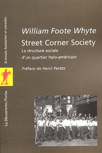 William Foote Whyte - Street Corner Society - La structure sociale d'un quartier italo-américain.