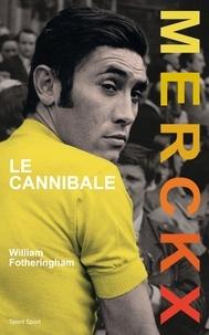 William Fotheringham - Merckx, le cannibale.