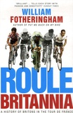 William Fotheringham - Roule Britannia - A history of Britons in the Tour de France.