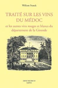 William Franck - Traité sur les vins du Médoc - Et les autres vins rouges et blancs du département de la Gironde.