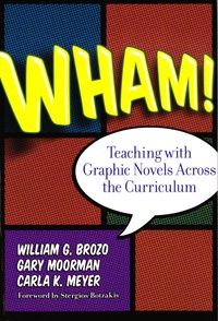 William G. Brozo et Gary Moorman - Wham ! Teaching with Graphic Novels Across the Curriculum.