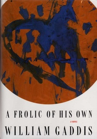 William Gaddis - A Frolic of His Own.