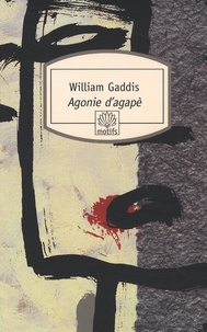 William Gaddis - Agonie d'agapè.