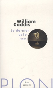 William Gaddis - Le dernier acte.