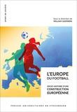 William Gasparini - L'Europe du football - Socio-histoire d'une construction européenne.