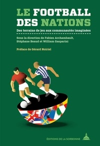 William Gasparini et Fabien Archambault - Le football des nations - Des terrains de jeu aux communautés imaginées.
