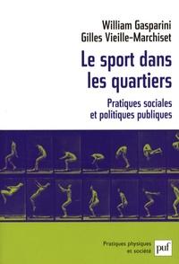 William Gasparini et Gilles Vieille Marchiset - Le sport dans les quartiers - Pratiques sociales et politiques publiques.