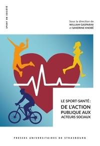 William Gasparini et Sandrine Knobé - Le sport-santé - De l'action publique aux acteurs sociaux.