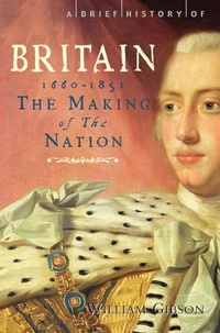William Gibson - A Brief History of Britain 1660 - 1851 - The Making of the Nation.