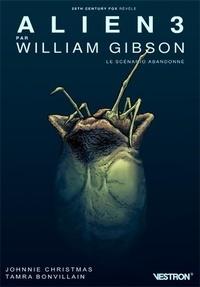 William Gibson et Johnnie Christmas - Alien 3, le scénario abandonné.