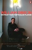 William Gibson - Distrust that Particular Flavor.
