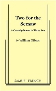 William Gibson - Two for the Seesaw - A Comedy-Drama in Three Acts.