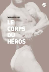 William Giraldi - Le corps du héros.
