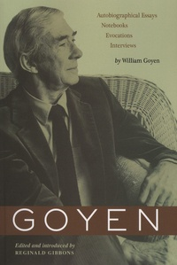 William Goyen - Goyen - Autobiographical Essays, Notebooks, Evocations, Interviews.