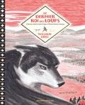 William Grill - Le dernier roi des loups - L'histoire vraie de Lobo le loup et d'Ernest Seton.