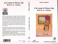 William Grossin - J'ai connu le Moyen Age.