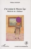 William Grossin - J'ai connu le Moyen Age - Récit de vie : enfance.