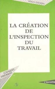 William Grossin - La création de l'inspection du travail - La condition ouvrière d'après les débats parlementaires de 1881 à 1892.