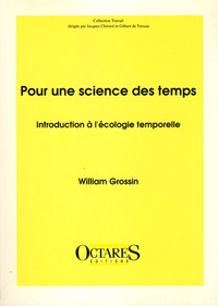 William Grossin - Pour une science des temps - Introduction à l'écologie temporelle.