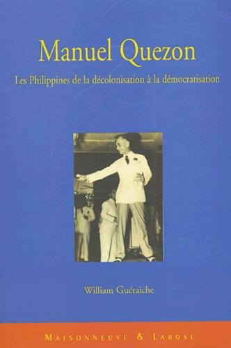 William Guéraiche - Manuel Quezon - Les Philippines de la décolonisation à la démocratisation.